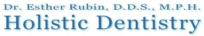 Dr. Esther Rubin, DDS, MPH Holistic Dentistry